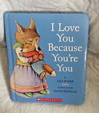 I LOVE YOU BECAUSE YOU'RE YOU by LIZA BAKER 2008 BOARD BOOK W/PADDED COVER