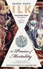 In Praise of Mortality : Selections from Rainer Maria Rilke's Duino Elegies...