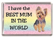 Yorkshire Terrier / Yorkie Dog Fridge Magnet - I have the BEST MUM IN THE WORLD