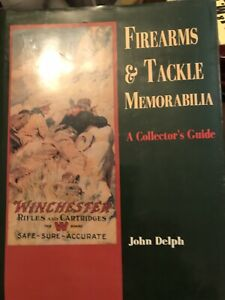 FIREARMS & TACKLE MEMORABILIA,A COLLECTOR'S GUIDE BY JOHN DELPH, HB, 1991