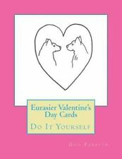 Eurasier Valentine's Day Cards : Do It Yourself by Gail Forsyth (2015,.