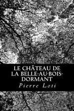 Le Ch�teau de la Belle-Au-bois-dormant by Pierre Loti (2013, Paperback)