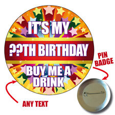 IT'S MY - ANY AGE - BIRTHDAY BUY ME A DRINK BIG PERSONALISED BADGE PARTY 995