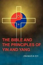 NEW The Bible and the Principles of Yin and Yang by Franklin Hum Yun Paperback B