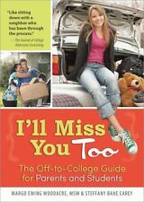 I'll Miss You Too : The Off-to-College Guide for Parents and Students by...