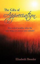 The Gifts of Appreciation : How to Feel Wealthy When the Only Thing You Own...