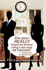 Do You Really Want to Know Why I Am Not at Home? : A Plea for Change by...