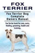 Fox Terrier. Fox Terrier Dog Complete Owners Manual. Fox Terrier Book for Car.