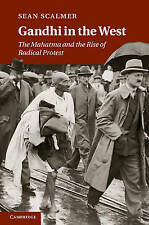 Gandhi in the West: The Mahatma and the Rise of Radical Protest, Scalmer, Sean,