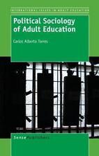 Political Sociology of Adult Education: By Torres, Carlos Alberto