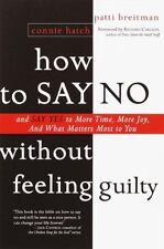 How to Say No Without Feeling Guilty: And Say Yes to More Time, and What Matters