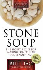 Stone Soup : The Secret Recipe for Making Something from Nothing by Bill Liao...