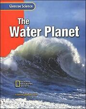 Glencoe Science - The Water Planet - By McGraw-Hill National Geographic and Time