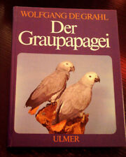"""Wolfgang de Grahl """"Der Graupapagei"""" Pflege, Zucht und Zähmung geb.Ausgabe Ulmer"""