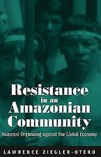Resistance in an Amazonian Community : Huaorani Organizing Against the Global...