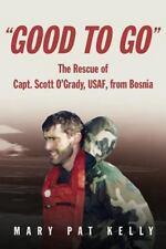 Good to Go : The Rescue of Capt. Scott O'Grady, USAF, Bosnia (F-16 Shootdown)