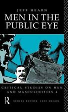 Men in the Public Eye : The Construction and Deconstruction of Public Men and...
