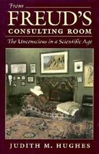 From Freud's Consulting Room : The Unconscious in a Scientific Age by Hughes