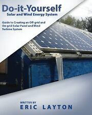 Do-It-Yourself Solar and Wind Energy System: DIY Off-Grid & On-Grid Systems Info