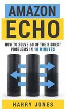 How to Solve 50 of the Biggest Problems in 10 Minutes: Amazon Echo : How to...