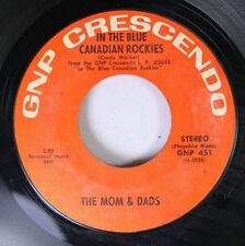 Rock 45 The Mom & Dads - In The Blue Canadian Rockies / Blue Skirt Waltz On Gnp