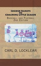 Insider Secrets to Coaching Little League : Baseball and Football by Carl...