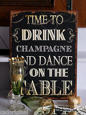 TIME TO DRINK CHAMPAGNE AND DANCE ON THE TABLE, Metallschild, NEU in used Optik