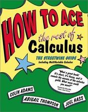 How to Ace the Rest of Calculus : The Streetwise Guide - Including...