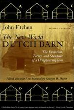 The New World Dutch Barn: The Evolution, Forms, and Structure of a Disappeari...