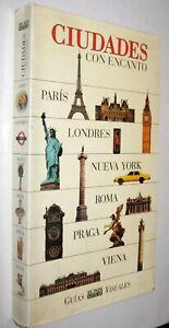 CIUDADES CON ENCANTO - PARIS LONDRES NUEVA YORK ROMA PRAGA VIENA - GUIA VISUAL