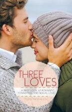 Three Loves : A Brief Look at Romantic, Committed, and Sexual Love by Todd...