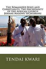 The Romanized Jesus and Christianity: The Uncertainty of the African Church Joha