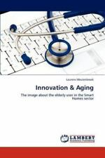 Innovation & Aging: The Image About The Elderly User In The Smart Homes Secto...