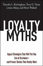 Loyalty Myths: Hyped Strategies That Will Put You Out of Business--And Proven Ta