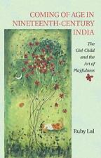 Coming of Age in Nineteenth-Century India : The Girl-Child and the Art of...