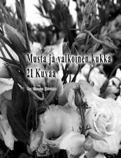 Musta Ja Valkoinen Kukka 21 Kuvaa by Grace Divine (2016, Paperback)