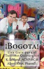 Bogota! Una Guia para el Turismo Quirúrgico by K. Eckland (2012, Paperback)