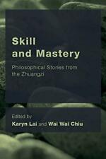 Skill and Mastery: Philosophical Stories from the Zhuangzi.by Lai, Karyn New.#