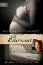 Gianna : Aborted, and Lived to Tell about It by Jessica Shaver Renshaw and giann