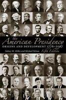 The American Presidency: Origins and Development, 1776-2007 [American Presidency