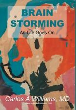 Brain Storming : As Life Goes On by Carlos a Williams (2016, Hardcover)