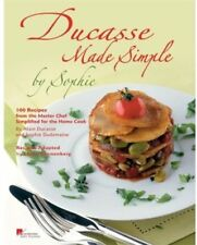 Ducasse Made Simple by Sophie: 100 Recipes from the Master Chef Simplified for t