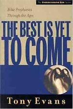 The Best is Yet to Come: Bible Prophecies Throughout the Ages (Understanding God