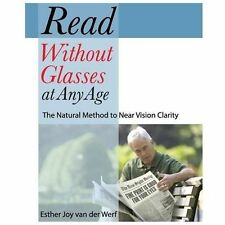 Read Without Glasses at Any Age : The Natural Method to near Vision Clarity: ...