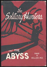 Fiction: THE SOLITARY HUNTERS and THE ABYSS by Dr David H Keller. 1948. 1st edit