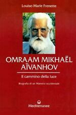 Omraam Mikhael Aivanhov, il Cammino Della Luce by Louise-Marie Frenette...