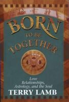 Born to be Together: Love Relationships, Astrology a... by Lamb, Terry Paperback