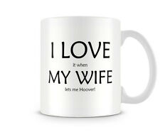 Funny Valentine's Day Mug - I Love My Wife... Hoover - Great Gift/Present Idea