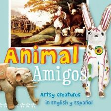Animal Amigos!: Artsy Creatures in English y Espaol (ArteKids) by Madeleine Bu