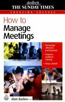 How to Manage Meetings (The Sunday Time Creating Success) By Alan Barker